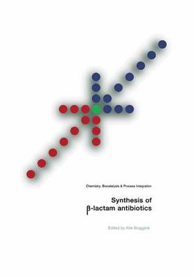Synthesis of ss-Lactam Antibiotics: Chemistry, Biocatalysis & Process Integration