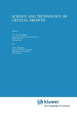 Science and Technology of Crystal Growth: Lectures given at the Ninth International Summer School on Crystal Growth, June 11-15, 1995