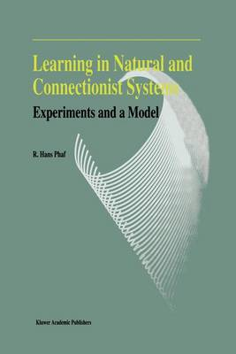 Learning in Natural and Connectionist Systems: Experiments and a Model