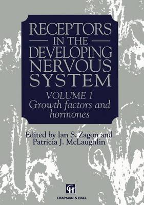 Receptors in the Developing Nervous System: Volume 1: Receptors in the Developing Nervous System Growth Factors and Hormones
