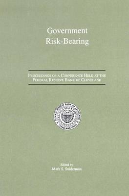 Government Risk-Bearing: Proceedings of a Conference Held at the Federal Reserve Bank of Cleveland, May 1991