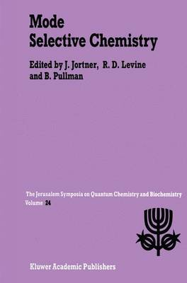 Mode Selective Chemistry: Proceedings of the Twenty-Fourth Jerusalem Symposium on Quantum Chemistry and Biochemistry Held in Jerusalem, Israel, May 20-23, 1991