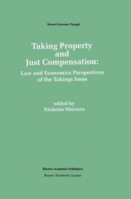 Taking Property and Just Compensation: Law and Economics Perspectives of the Takings Issue
