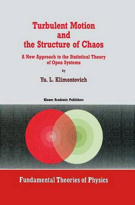 Turbulent Motion and the Structure of Chaos: A New Approach to the Statistical Theory of Open Systems
