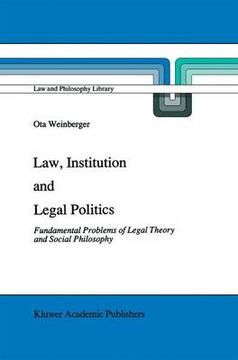 Law, Institution and Legal Politics: Fundamental Problems of Legal Theory and Social Philosophy
