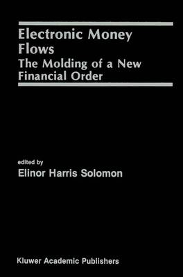 Electronic Money Flows: The Molding of a New Financial Order