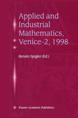 Applied and Industrial Mathematics, Venice-2, 1998: Selected Papers from the `Venice-2/Symposium on Applied and Industrial Mathematics', June 11-16, 1998, Venice, Italy