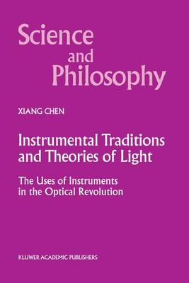Instrumental Traditions and Theories of Light: The Uses of Instruments in the Optical Revolution
