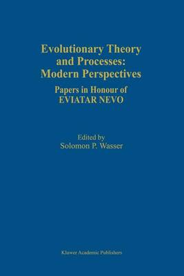 Evolutionary Theory and Processes: Modern Perspectives: Papers in Honour of Eviatar Nevo