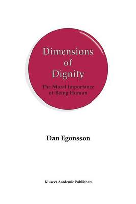 Dimensions of Dignity: The Moral Importance of Being Human
