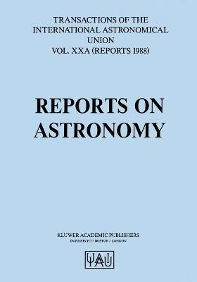 Reports on Astronomy: Transactions of The International Astronomical Union