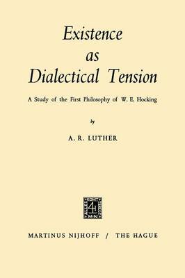 Existence as Dialectical Tension: A Study of the First Philosophy of W. E. Hocking