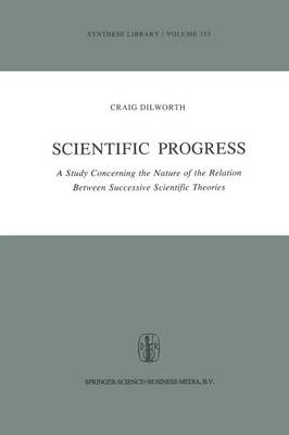 Scientific Progress: A Study Concerning the Nature of the Relation Between Successive Scientific Theories