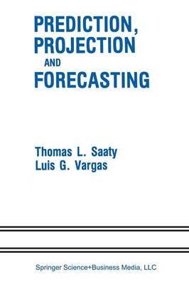 Prediction, Projection and Forecasting: Applications of the Analytic Hierarchy Process in Economics, Finance, Politics, Games and Sports