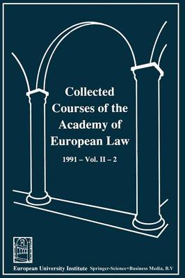 Collected Courses of the Academy of European Law / Recueil des cours de l' Academie de droit europeen: 1991 The Protection of Human Rights in Europe Vol. II Book 2