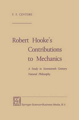 Robert Hooke's Contributions to Mechanics: A Study in Seventeenth Century Natural Philosophy