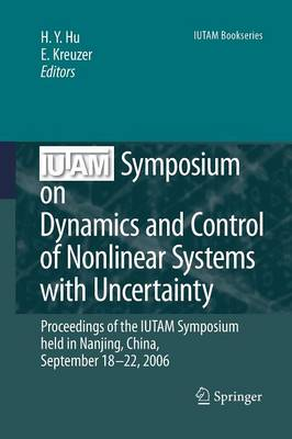 IUTAM Symposium on Dynamics and Control of Nonlinear Systems with Uncertainty: Proceedings of the IUTAM Symposium held in Nanjing, China, September 18-22, 2006