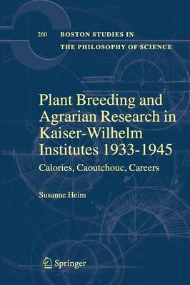 Plant Breeding and Agrarian Research in Kaiser-Wilhelm-Institutes 1933-1945: Calories, Caoutchouc, Careers
