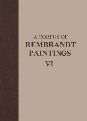 A Corpus of Rembrandt Paintings VI: Rembrandt's Paintings Revisited - A Complete Survey
