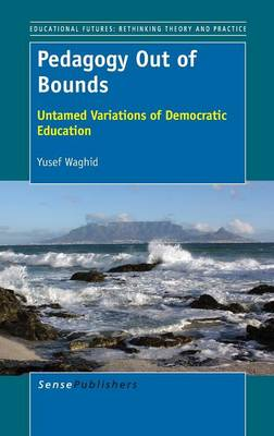 Pedagogy Out of Bounds: Untamed Variations of Democratic Education