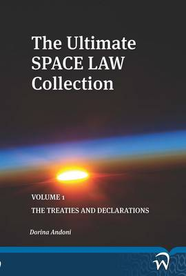 The Ultimate Space Law Collection: Volume 1 - Treaties and Declarations