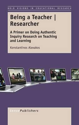 Being a Teacher Researcher: A Primer on Doing Authentic Inquiry Research on Teaching and Learning