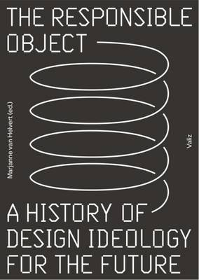 The Responsible Object: A History of Design Ideology for the Future