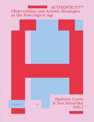Authenticity?: Observations and Artistic Strategies in the Post-Digital Age