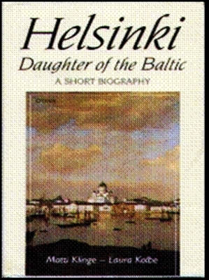 Helsinki: Daughter of the Baltic - A Short Biography
