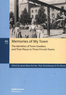 Memories of My Town: The Identities of Town Dwellers and Their Places in Three Finnish Towns
