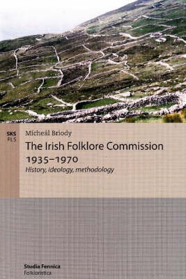 The Irish Folklore Commission 1935-1970: History, Ideology, Methodology