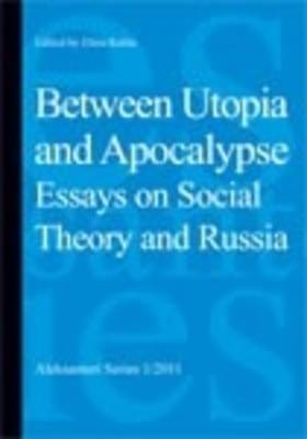 Between Utopia and Apocalypse. Essays on Social Theory and Russia