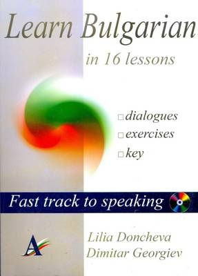 Learn Bulgarian in 16 Lessons: Includes Dialogues, Exercises and Key