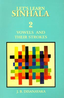 Let's Learn Sinhala: v. 2: Vowels and Their Strokes - Script and Roman - With Sinhala-English Wordlist - Script