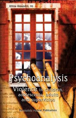Psychoanalysis: Violence in Children, Adolescents, Adults and Supervision
