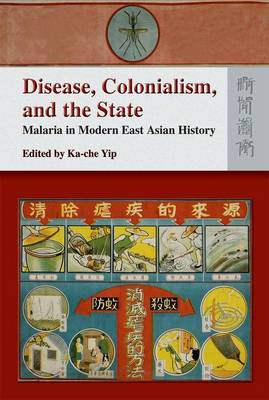 Disease, Colonialism, and the State - Malaria in Modern East Asian History