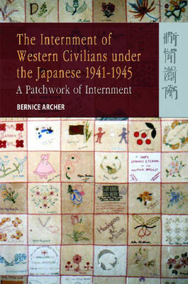 The Internment of Western Civilians Under the Japanese 1941-1945: A Patchwork of Internment