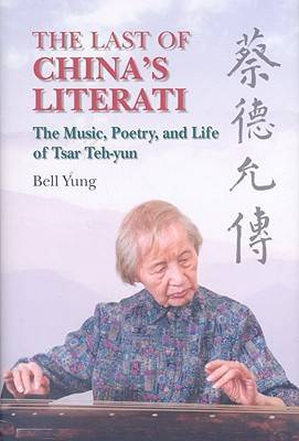 The Last of China`s Literati - The Music, Poetry, and Life of Tsar Teh-yun