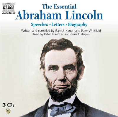 The Essential Abraham Lincoln: Biography - Speeches - Letters