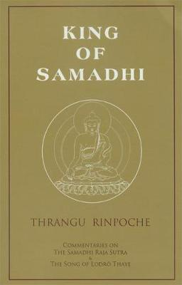 King of Samadhi: Commentaries on the Samadhi Raja Sutra and the Song of Lodroe Thaye