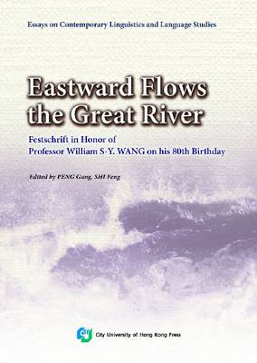 Eastward Flows the Great River: Festschrift in Honor of Prof. William S-Y. Wang's 80th Birthday
