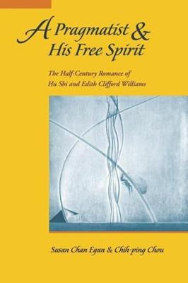 A Pragmatist and His Free Spirit: The Half-century Romance of Hu Shi and Edith Clifford Williams