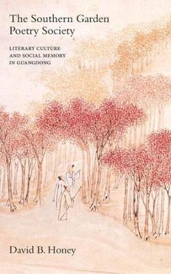 The Southern Garden Poetry Society: Literary Culture and Social Memory in Guangdong