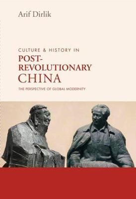 Culture & History in Postrevolutionary China: The Perspective of Global Modernity