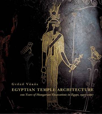 Egyptian Temple Architecture: 100 Years of Hungarian Excavations in Egypt, 1907-2007