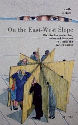 On the East-West Slope: Globalization, Nationalism, Racism and Discourses on Central and Eastern Europe