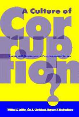 A Culture of Corruption: Coping with Government in Post-communist Europe