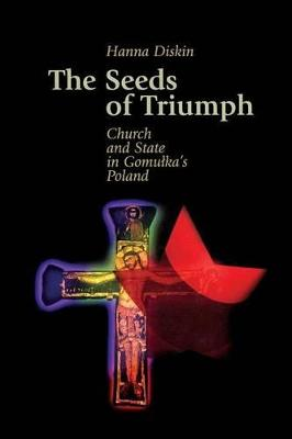 The Seeds of Triumph: Church and State in Gomulka's Poland