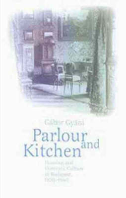 Parlor and Kitchen: Housing and Domestic Culture in Budapest, 1870-1940