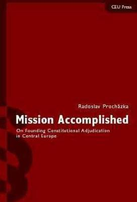 Mission Accomplished: On Founding Constitutional Adjudication Central Europe
